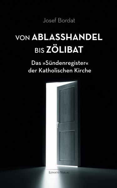 """Von Ablaßhandel bis Zölibat. Das """"Sündenregister"""" der Katholischen Kirche"""